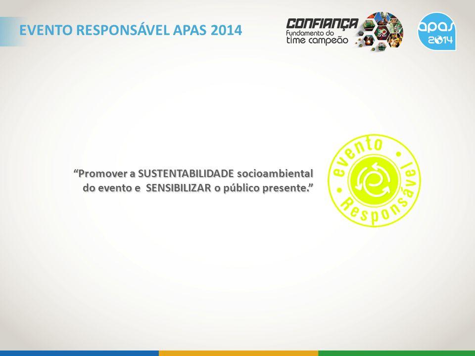 Promover a SUSTENTABILIDADE socioambiental do evento e SENSIBILIZAR o público presente. EVENTO RESPONSÁVEL APAS 2014