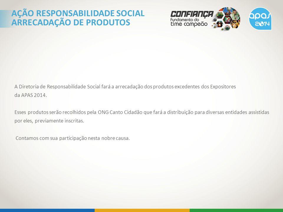 A Diretoria de Responsabilidade Social fará a arrecadação dos produtos excedentes dos Expositores da APAS 2014. Esses produtos serão recolhidos pela O