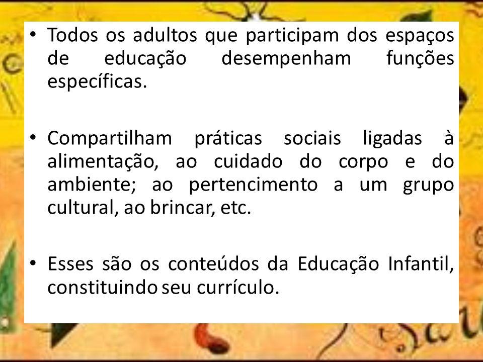 Todos os adultos que participam dos espaços de educação desempenham funções específicas. Compartilham práticas sociais ligadas à alimentação, ao cuida