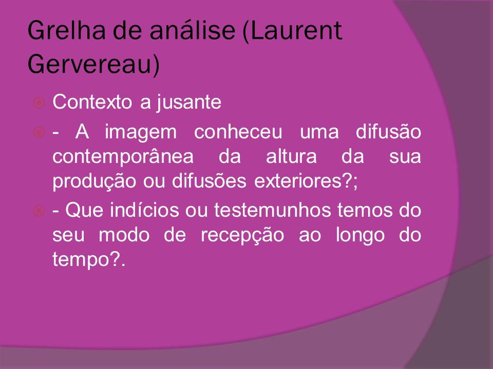 Grelha de análise (Laurent Gervereau) Contexto a jusante - A imagem conheceu uma difusão contemporânea da altura da sua produção ou difusões exteriore