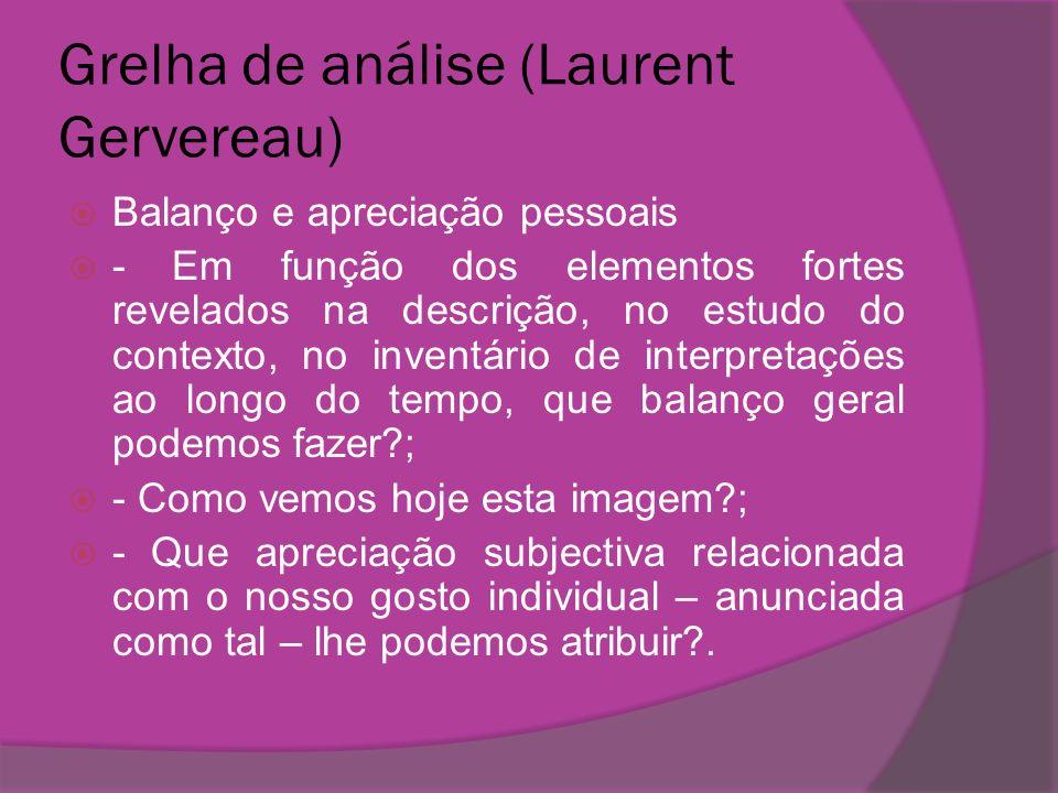 Grelha de análise (Laurent Gervereau) Balanço e apreciação pessoais - Em função dos elementos fortes revelados na descrição, no estudo do contexto, no