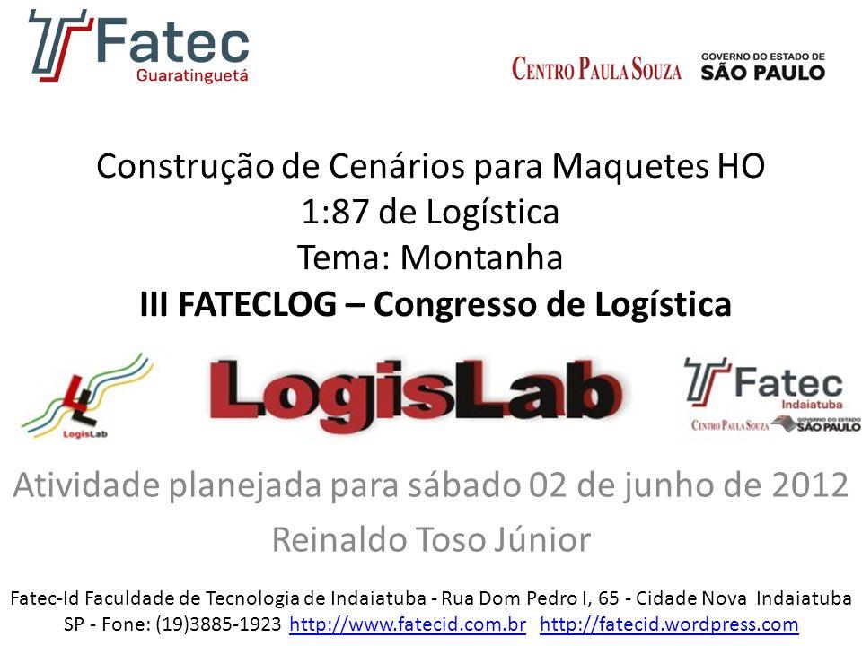 Construção de Cenários para Maquetes HO 1:87 de Logística Tema: Montanha III FATECLOG – Congresso de Logística Atividade planejada para sábado 02 de j