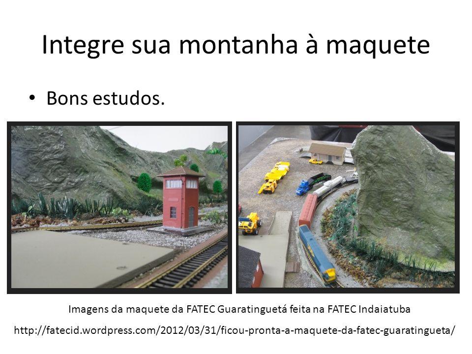 Integre sua montanha à maquete Bons estudos. Imagens da maquete da FATEC Guaratinguetá feita na FATEC Indaiatuba http://fatecid.wordpress.com/2012/03/