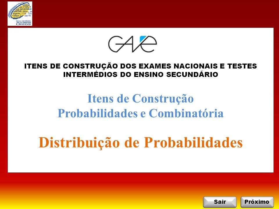 SairPróximo Itens de Construção Probabilidades e Combinatória Distribuição de Probabilidades ITENS DE CONSTRUÇÃO DOS EXAMES NACIONAIS E TESTES INTERMÉDIOS DO ENSINO SECUNDÁRIO