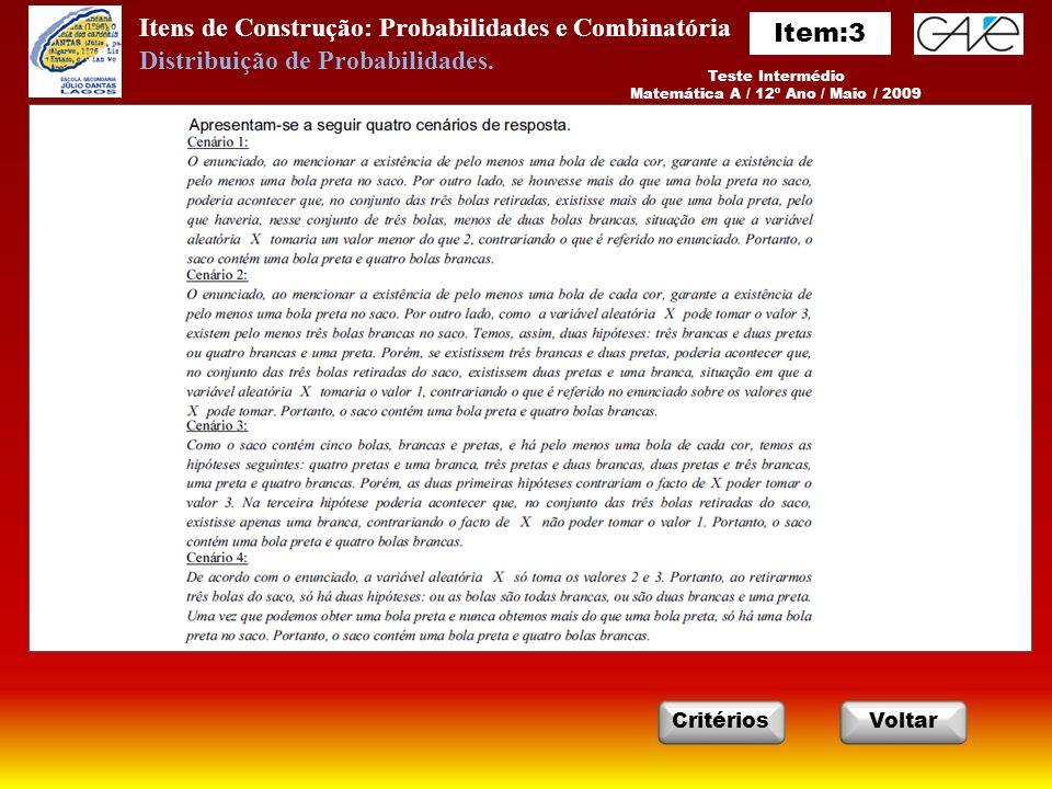Itens de Construção: Probabilidades e Combinatória Teste Intermédio Matemática A / 12º Ano / Maio / 2009 VoltarCritérios Distribuição de Probabilidades.