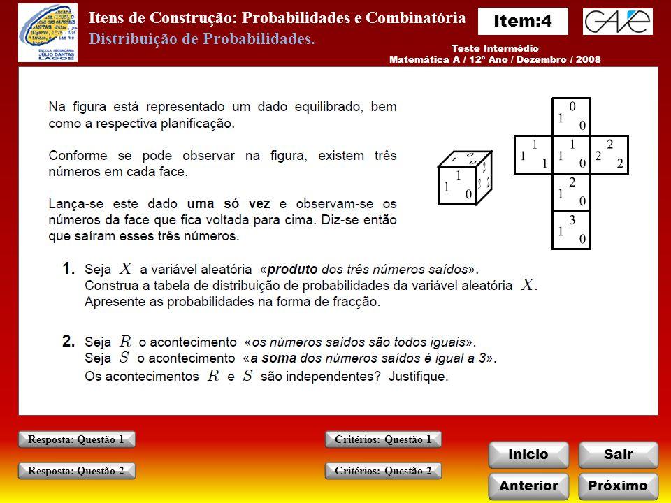 Itens de Construção: Probabilidades e Combinatória InicioSair AnteriorPróximo Critérios: Questão 1 Critérios: Questão 2 Resposta: Questão 1 Resposta: Questão 2 Teste Intermédio Matemática A / 12º Ano / Dezembro / 2008 Distribuição de Probabilidades.