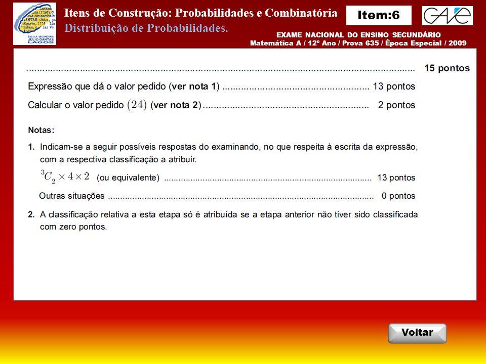 Itens de Construção: Probabilidades e Combinatória EXAME NACIONAL DO ENSINO SECUNDÁRIO Matemática A / 12º Ano / Prova 635 / Época Especial / 2009 Voltar Distribuição de Probabilidades.