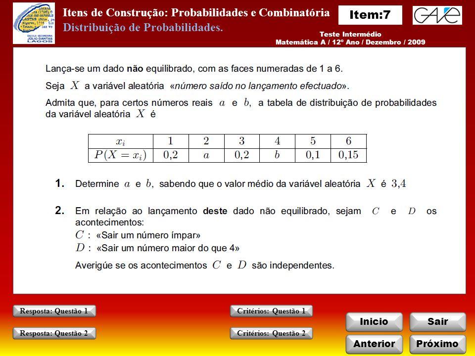 Itens de Construção: Probabilidades e Combinatória InicioSair AnteriorPróximo Critérios: Questão 1 Critérios: Questão 2 Resposta: Questão 1 Resposta: Questão 2 Teste Intermédio Matemática A / 12º Ano / Dezembro / 2009 Distribuição de Probabilidades.