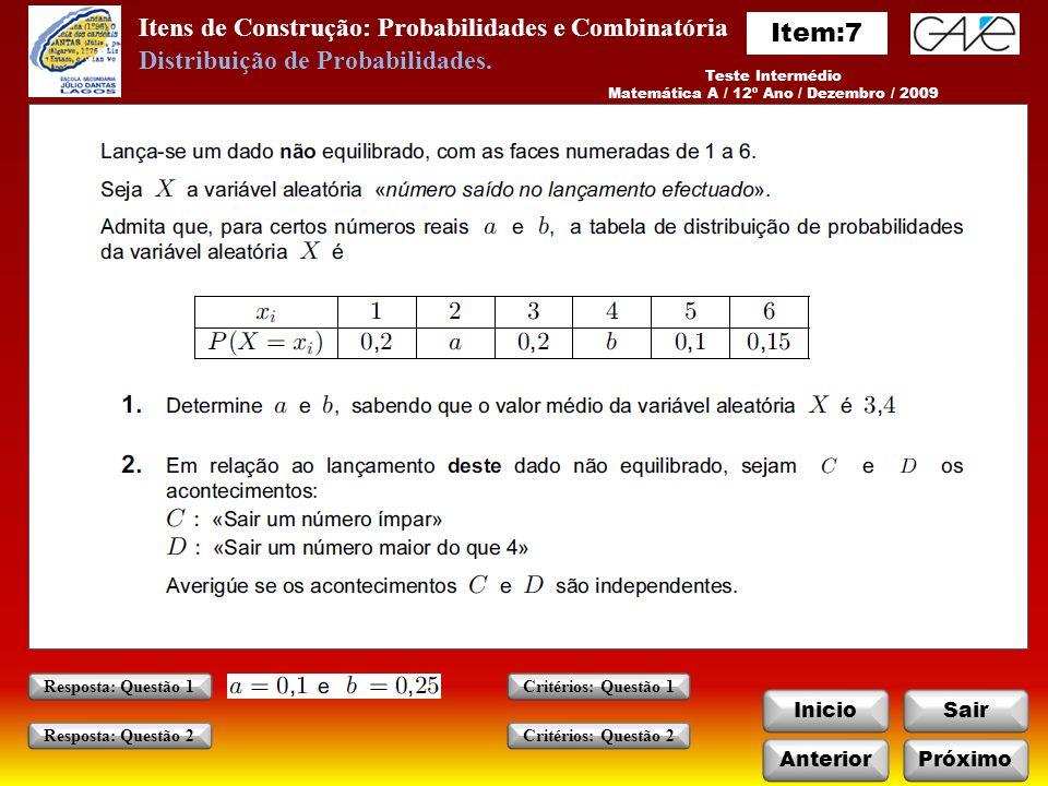 Itens de Construção: Probabilidades e Combinatória InicioSair Teste Intermédio Matemática A / 12º Ano / Dezembro / 2009 AnteriorPróximo Critérios: Questão 1 Critérios: Questão 2 Resposta: Questão 1 Resposta: Questão 2 Distribuição de Probabilidades.