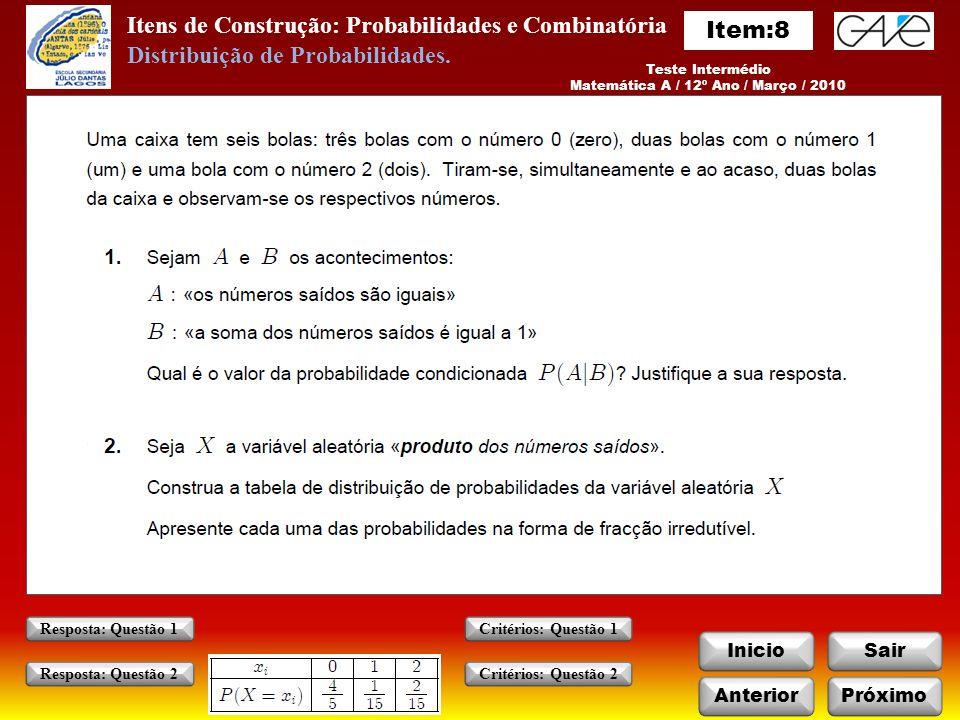 Itens de Construção: Probabilidades e Combinatória InicioSair Teste Intermédio Matemática A / 12º Ano / Março / 2010 AnteriorPróximo Critérios: Questão 1 Critérios: Questão 2 Resposta: Questão 1 Resposta: Questão 2 Distribuição de Probabilidades.