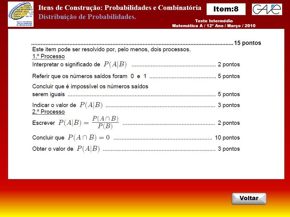 Itens de Construção: Probabilidades e Combinatória Teste Intermédio Matemática A / 12º Ano / Março / 2010 Voltar Distribuição de Probabilidades.