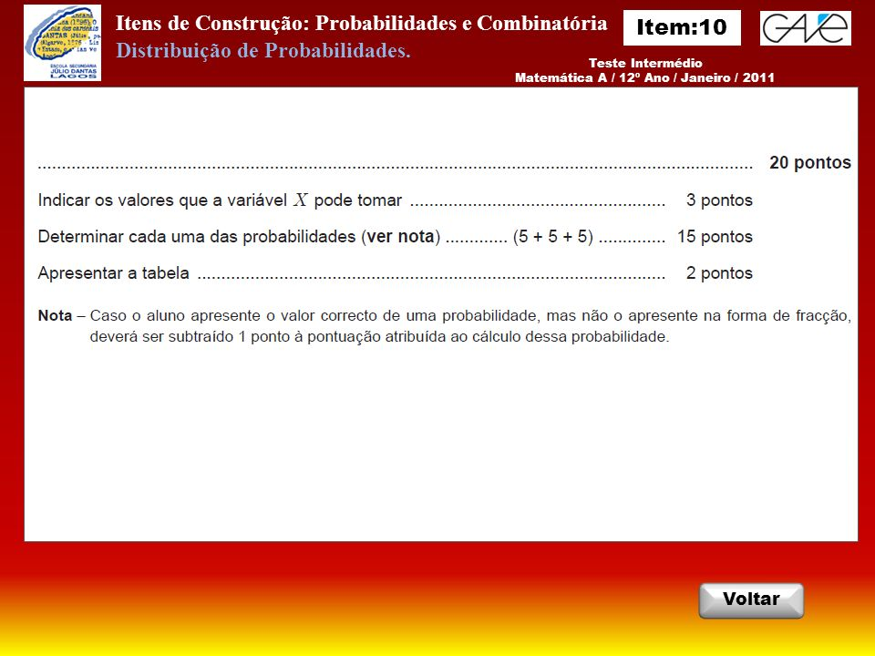 Itens de Construção: Probabilidades e Combinatória Teste Intermédio Matemática A / 12º Ano / Janeiro / 2011 Voltar Distribuição de Probabilidades.