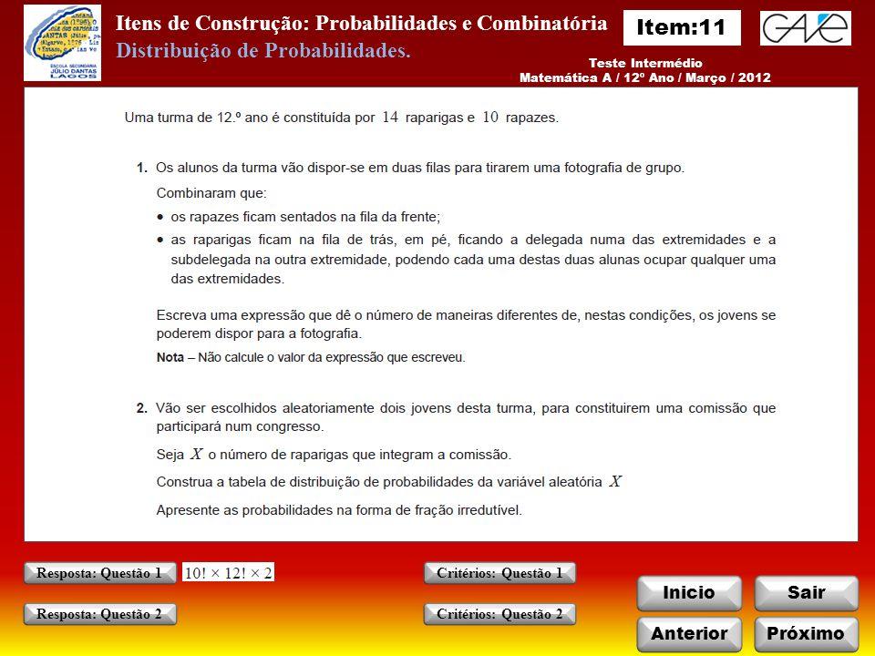 Itens de Construção: Probabilidades e Combinatória InicioSair Teste Intermédio Matemática A / 12º Ano / Março / 2012 AnteriorPróximo Critérios: Questão 1 Critérios: Questão 2 Resposta: Questão 1 Resposta: Questão 2 Distribuição de Probabilidades.