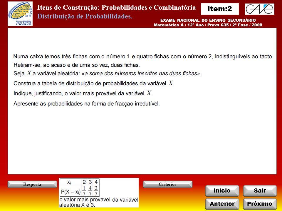 Itens de Construção: Probabilidades e Combinatória InicioSair EXAME NACIONAL DO ENSINO SECUNDÁRIO Matemática A / 12º Ano / Prova 635 / 2ª Fase / 2010 AnteriorPróximo Critérios: Questão 1 Critérios: Questão 2 Resposta: Questão 1 Resposta: Questão 2 Distribuição de Probabilidades.
