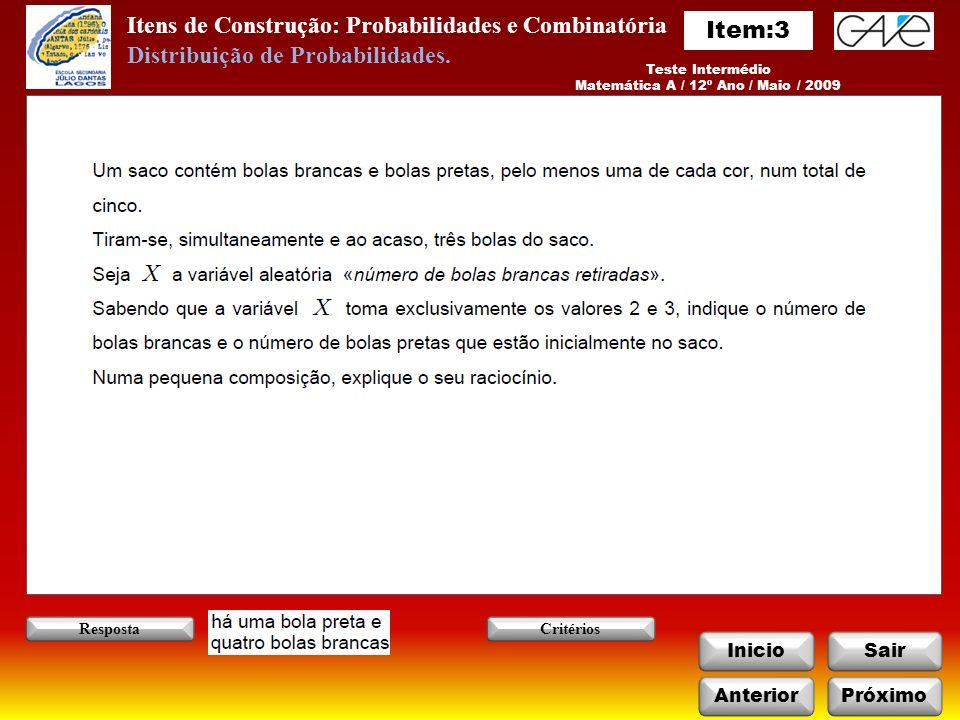 Itens de Construção: Probabilidades e Combinatória InicioSair AnteriorPróximo Resposta Teste Intermédio Matemática A / 12º Ano / Janeiro / 2011 Critérios Distribuição de Probabilidades.