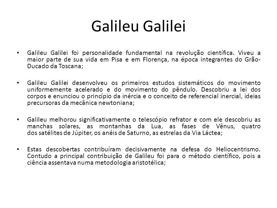 Galileu Galilei Galileu Galilei foi personalidade fundamental na revolução científica. Viveu a maior parte de sua vida em Pisa e em Florença, na época