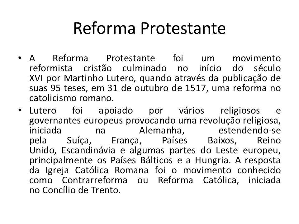 Reforma Protestante A Reforma Protestante foi um movimento reformista cristão culminado no início do século XVI por Martinho Lutero, quando através da