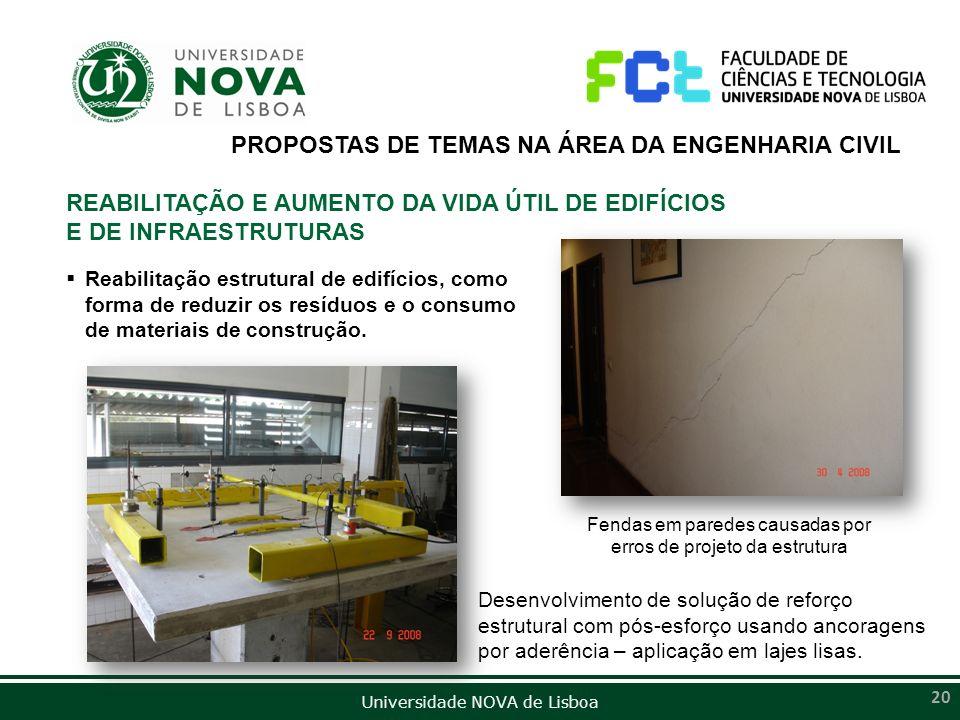 Universidade NOVA de Lisboa 20 PROPOSTAS DE TEMAS NA ÁREA DA ENGENHARIA CIVIL REABILITAÇÃO E AUMENTO DA VIDA ÚTIL DE EDIFÍCIOS E DE INFRAESTRUTURAS Re