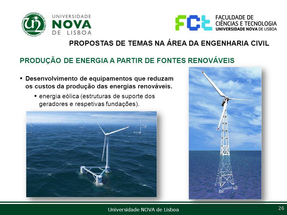 Universidade NOVA de Lisboa 26 PROPOSTAS DE TEMAS NA ÁREA DA ENGENHARIA CIVIL PRODUÇÃO DE ENERGIA A PARTIR DE FONTES RENOVÁVEIS Desenvolvimento de equ