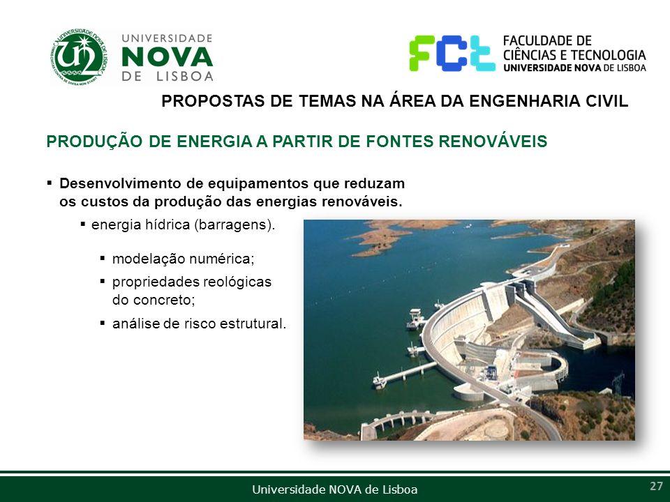 Universidade NOVA de Lisboa 27 PROPOSTAS DE TEMAS NA ÁREA DA ENGENHARIA CIVIL PRODUÇÃO DE ENERGIA A PARTIR DE FONTES RENOVÁVEIS Desenvolvimento de equ