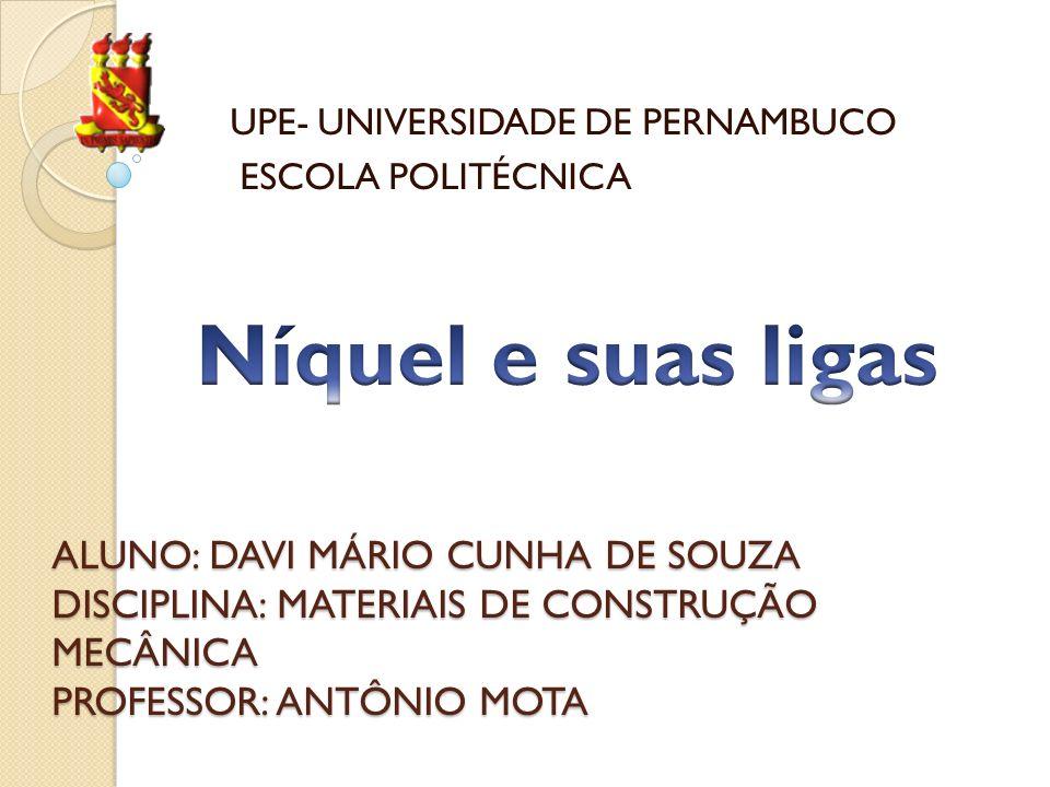 ALUNO: DAVI MÁRIO CUNHA DE SOUZA DISCIPLINA: MATERIAIS DE CONSTRUÇÃO MECÂNICA PROFESSOR: ANTÔNIO MOTA UPE- UNIVERSIDADE DE PERNAMBUCO ESCOLA POLITÉCNICA