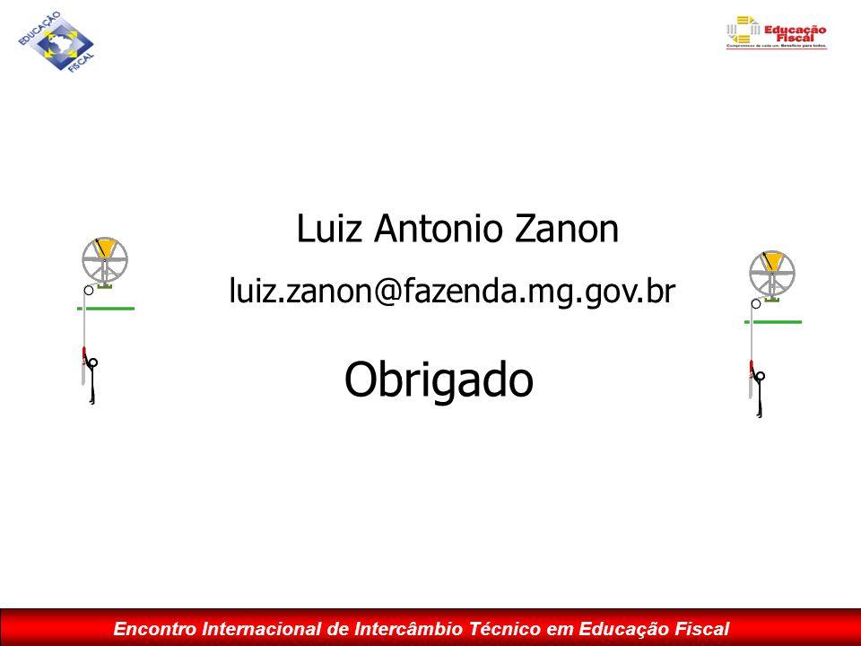 Encontro Internacional de Intercâmbio Técnico em Educação Fiscal Obrigado Luiz Antonio Zanon luiz.zanon@fazenda.mg.gov.br