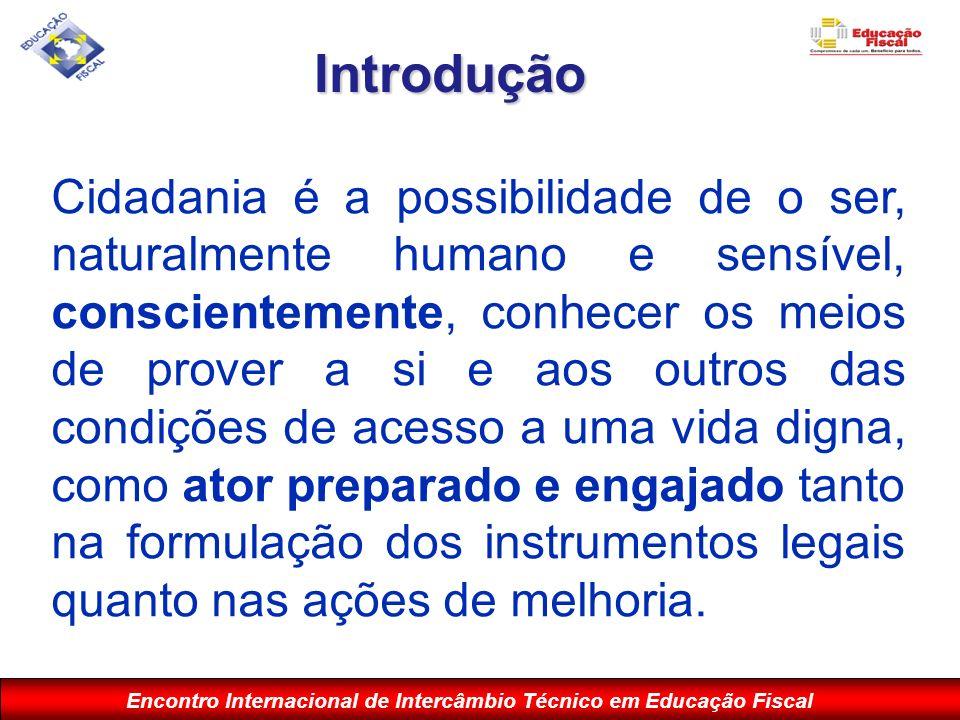 Encontro Internacional de Intercâmbio Técnico em Educação Fiscal Cidadania é a possibilidade de o ser, naturalmente humano e sensível, conscientemente