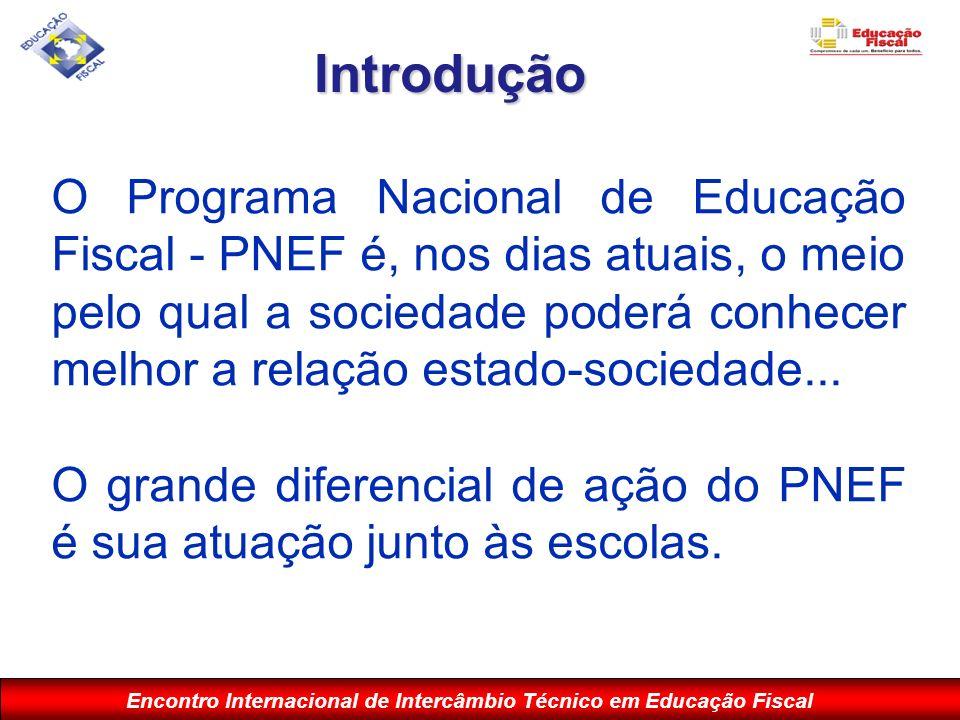 Encontro Internacional de Intercâmbio Técnico em Educação Fiscal O Programa Nacional de Educação Fiscal - PNEF é, nos dias atuais, o meio pelo qual a