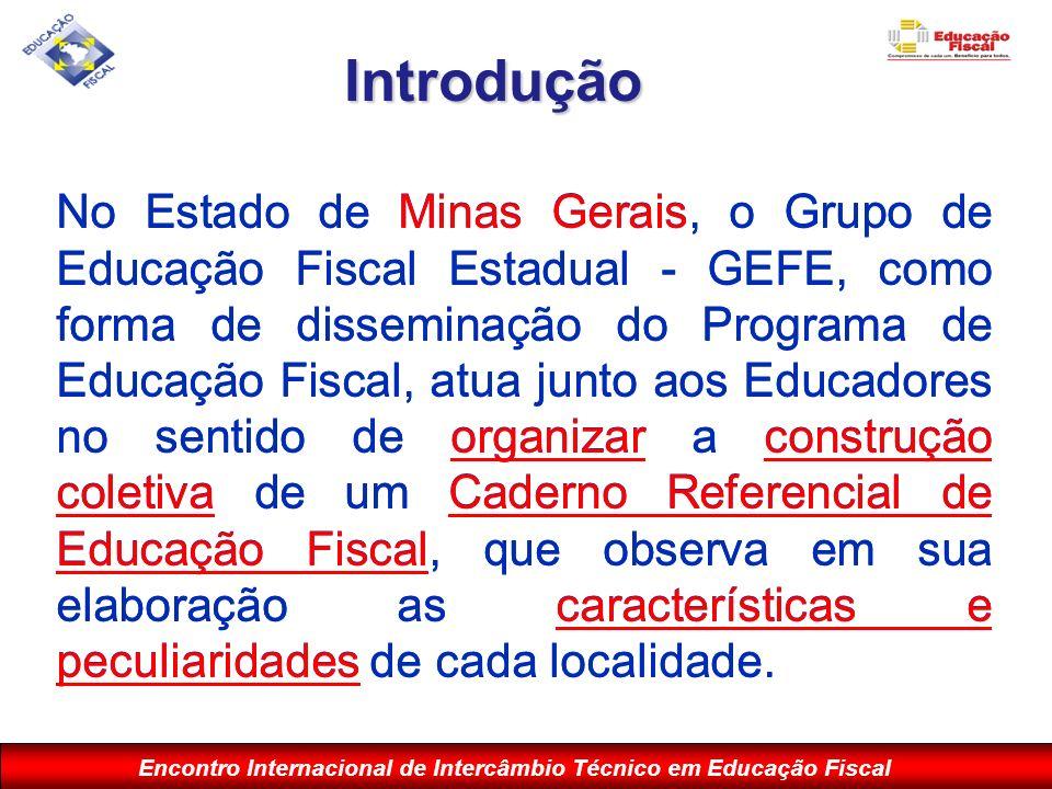 Encontro Internacional de Intercâmbio Técnico em Educação Fiscal No Estado de Minas Gerais, o Grupo de Educação Fiscal Estadual - GEFE, como forma de
