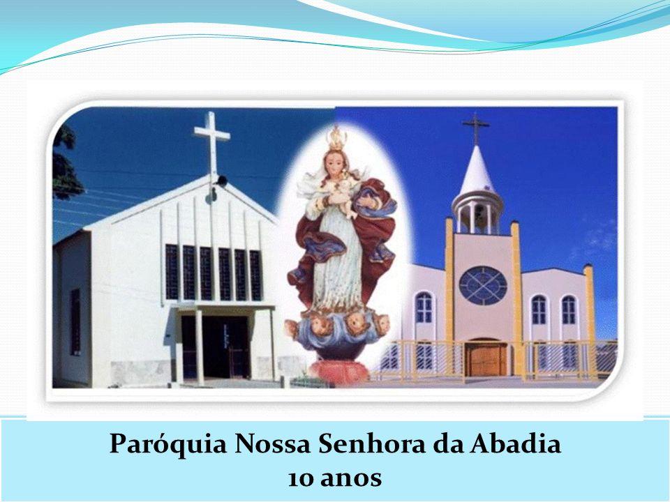 Paróquia Nossa Senhora da Abadia 10 anos