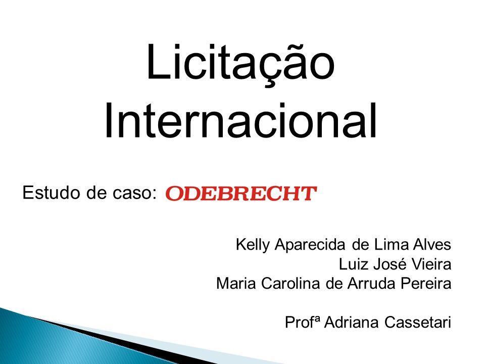 Licitação Internacional Kelly Aparecida de Lima Alves Luiz José Vieira Maria Carolina de Arruda Pereira Profª Adriana Cassetari Estudo de caso: