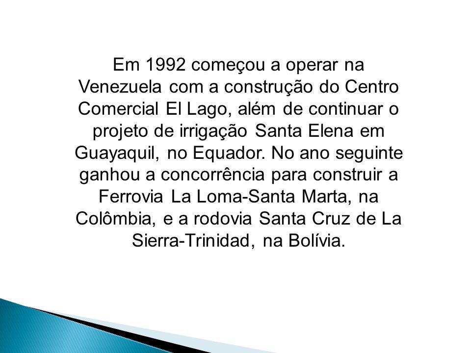 Em 1992 começou a operar na Venezuela com a construção do Centro Comercial El Lago, além de continuar o projeto de irrigação Santa Elena em Guayaquil,