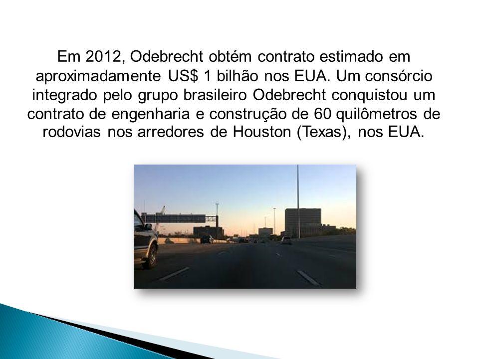 Em 2012, Odebrecht obtém contrato estimado em aproximadamente US$ 1 bilhão nos EUA. Um consórcio integrado pelo grupo brasileiro Odebrecht conquistou