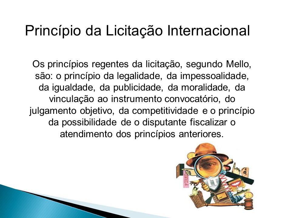 Princípio da Licitação Internacional Os princípios regentes da licitação, segundo Mello, são: o princípio da legalidade, da impessoalidade, da igualda