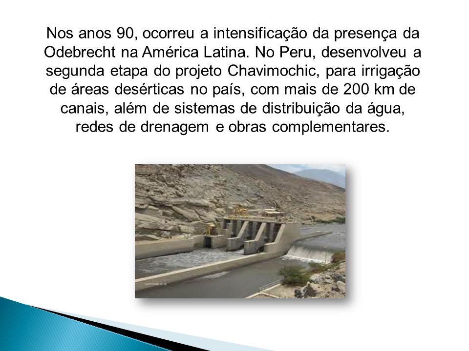 Nos anos 90, ocorreu a intensificação da presença da Odebrecht na América Latina. No Peru, desenvolveu a segunda etapa do projeto Chavimochic, para ir