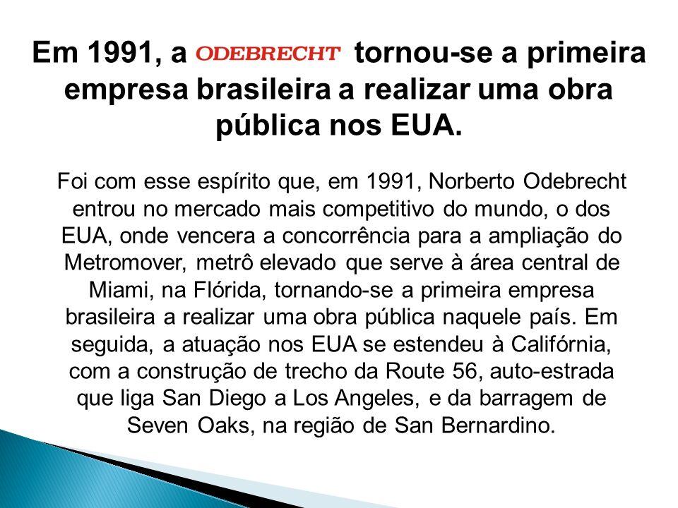 Foi com esse espírito que, em 1991, Norberto Odebrecht entrou no mercado mais competitivo do mundo, o dos EUA, onde vencera a concorrência para a ampl