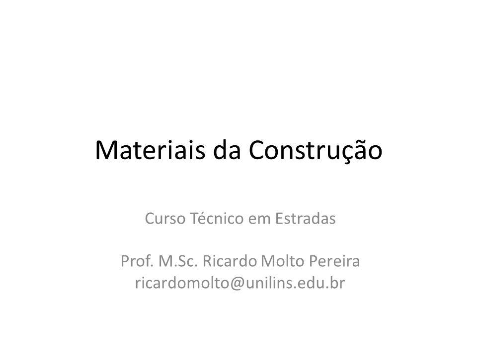 Materiais da Construção Curso Técnico em Estradas Prof. M.Sc. Ricardo Molto Pereira ricardomolto@unilins.edu.br