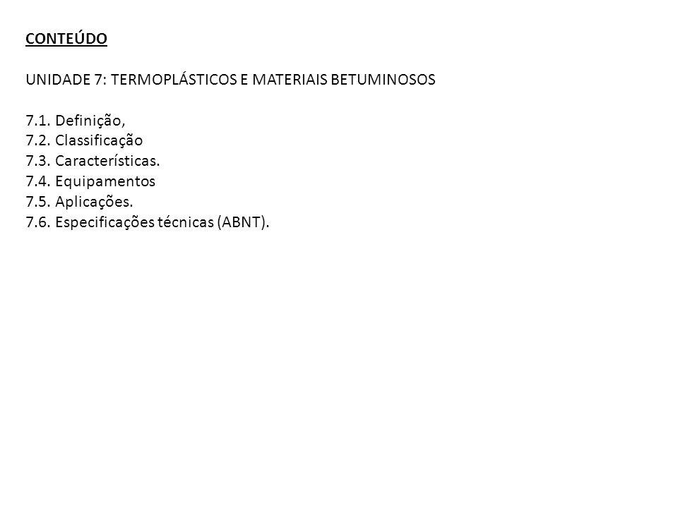 CONTEÚDO UNIDADE 7: TERMOPLÁSTICOS E MATERIAIS BETUMINOSOS 7.1. Definição, 7.2. Classificação 7.3. Características. 7.4. Equipamentos 7.5. Aplicações.