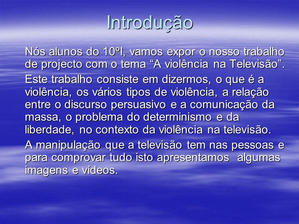 IntroduçãoNós alunos do 10ºI, vamos expor o nosso trabalho de projecto com o tema A violência na Televisão.