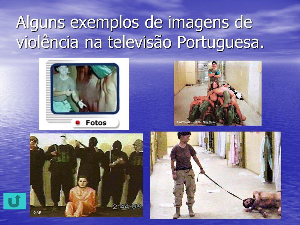 Os exemplos de violência visionados são: As violência das imagens que os telejornais Português que massacram e repetem muitas vezes essa imagens. Algu