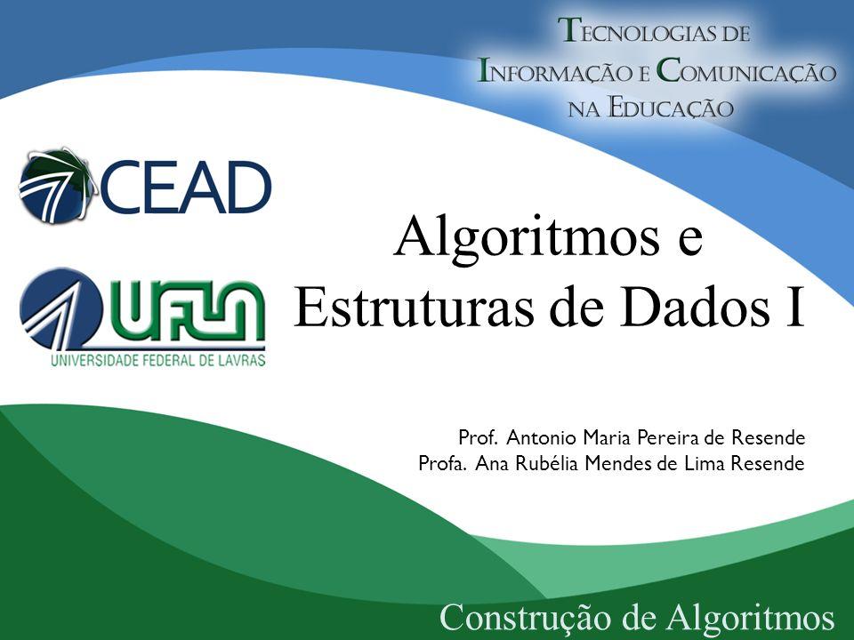 Algoritmos e Estruturas de Dados I Prof. Antonio Maria Pereira de Resende Profa. Ana Rubélia Mendes de Lima Resende Construção de Algoritmos
