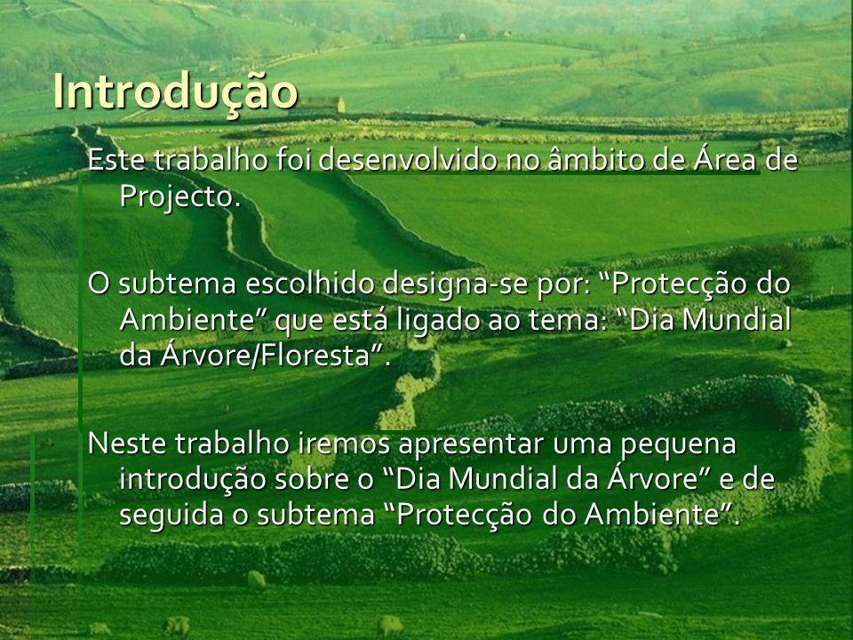 Introdução Este trabalho foi desenvolvido no âmbito de Área de Projecto. O subtema escolhido designa-se por: Protecção do Ambiente que está ligado ao