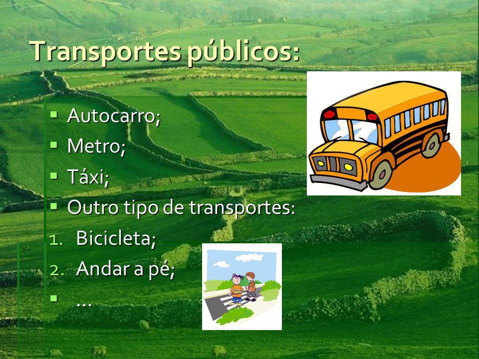 Transportes públicos: Autocarro; Autocarro; Metro; Metro; Táxi; Táxi; Outro tipo de transportes: Outro tipo de transportes: 1.Bicicleta; 2.Andar a pé; …