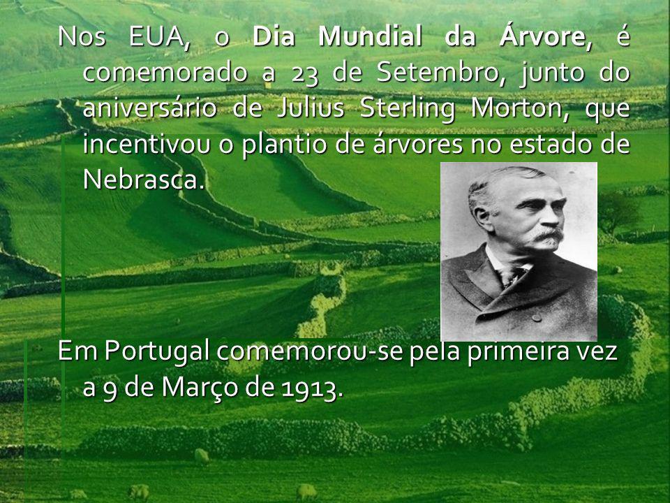 Nos EUA, o Dia Mundial da Árvore, é comemorado a 23 de Setembro, junto do aniversário de Julius Sterling Morton, que incentivou o plantio de árvores n