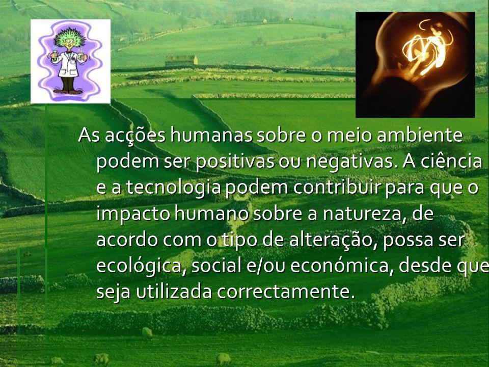 As acções humanas sobre o meio ambiente podem ser positivas ou negativas.