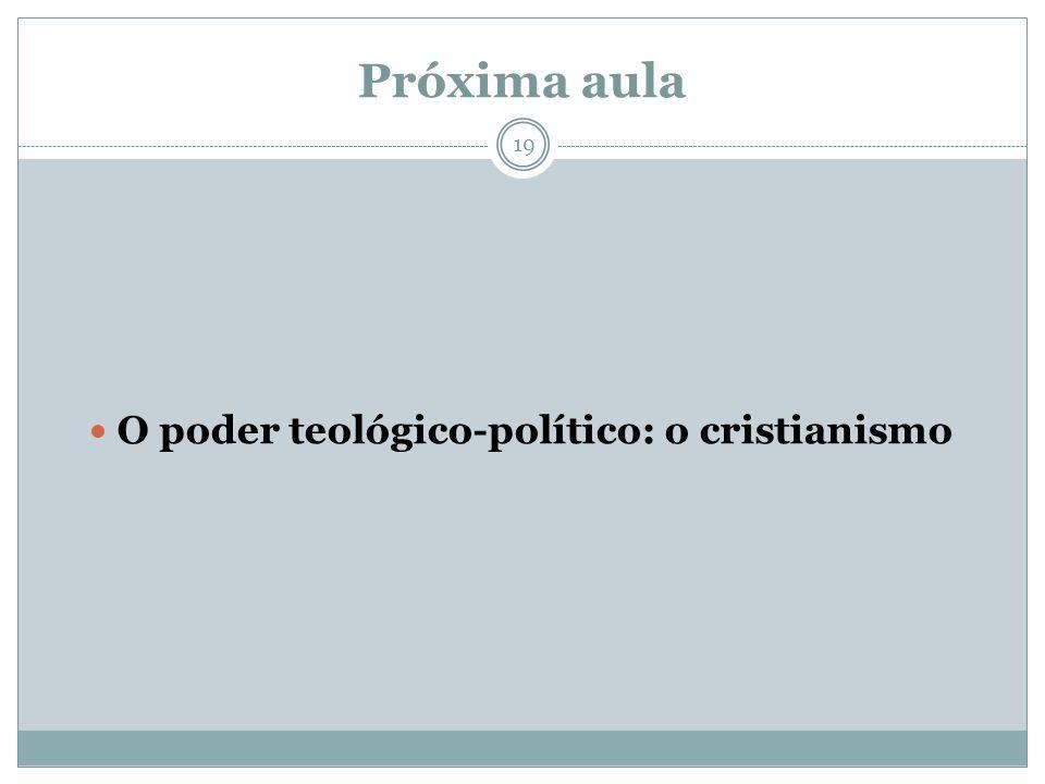 Próxima aula O poder teológico-político: o cristianismo 19