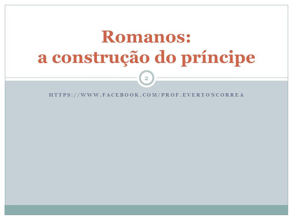 HTTPS://WWW.FACEBOOK.COM/PROF.EVERTONCORREA Romanos: a construção do príncipe 2