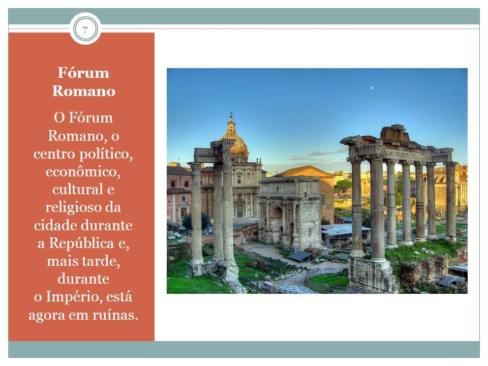 Fórum Romano O Fórum Romano, o centro político, econômico, cultural e religioso da cidade durante a República e, mais tarde, durante o Império, está a