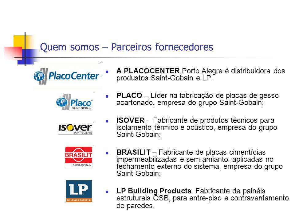 Quem somos – Parceiros fornecedores A PLACOCENTER Porto Alegre é distribuidora dos produstos Saint-Gobain e LP. PLACO – Líder na fabricação de placas