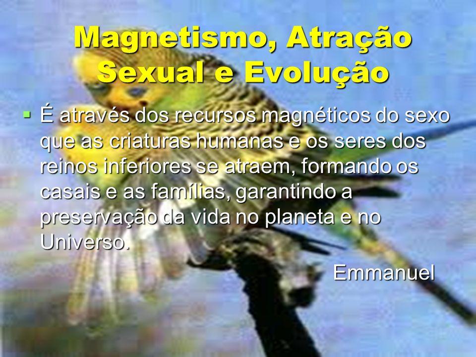 Magnetismo, Atração Sexual e Evolução É através dos recursos magnéticos do sexo que as criaturas humanas e os seres dos reinos inferiores se atraem, f